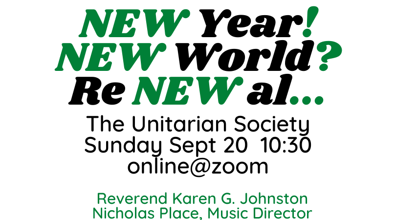 Sunday Service (Online) — New Year! New World? Re-NEW-al…  — Sunday, September 20, 2020 @ 10:30 AM