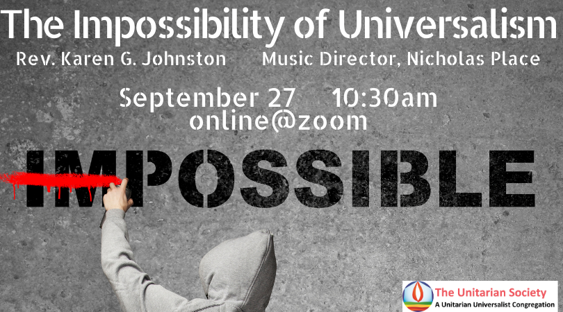 Sunday Service, September 27, 2020 10:30 AM — The Impossibility of Universalism (Online Service)