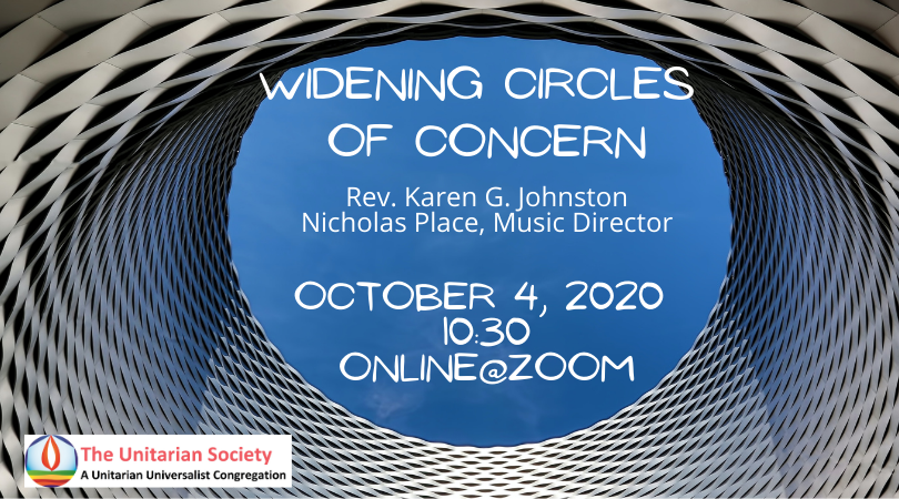 Sunday Service, October 4, 2020 10:30 AM — Widening Circles of Concern (Online Service)