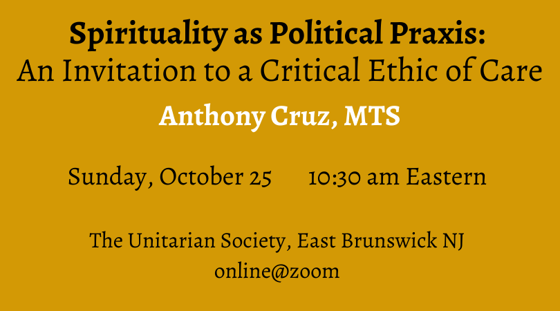 Sunday Service — October 25th, 2020 @10:30 AM — Spirituality as Political Praxis: An Invitation to a Critical Ethic of Care