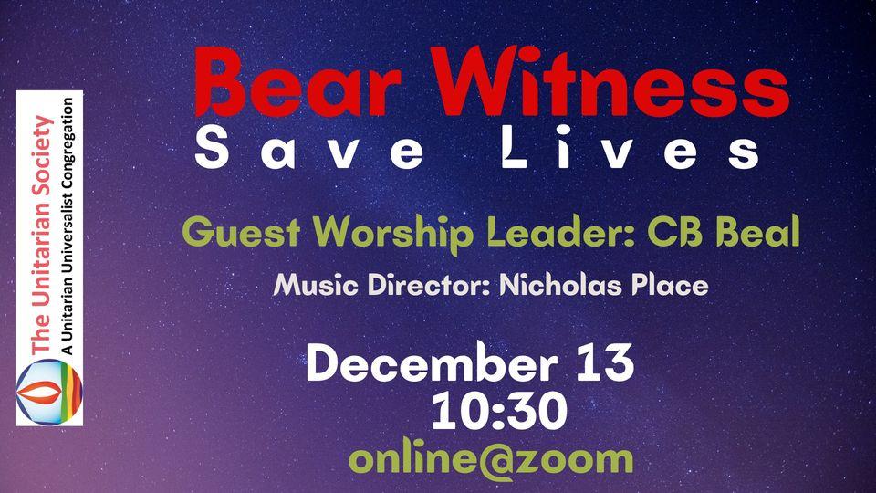 Bear Witness : Save Lives — Sunday Service, Dec. 13th, 2020 @10:30am